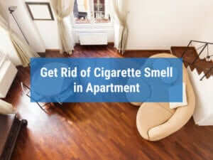 How to Get Rid of Cigarette Smell in Apartment