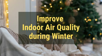 Improve Indoor Air Quality During Winter